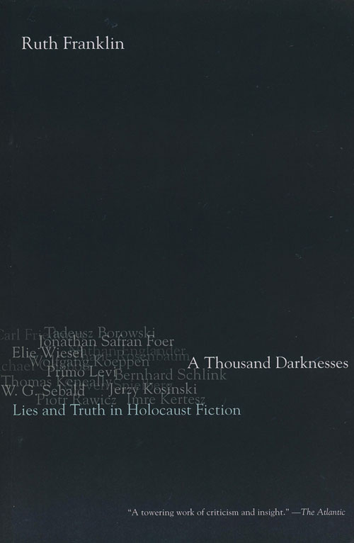 A Thousand Darknesses Lies and Truth in Holocaust Fiction. Ruth Franklin.