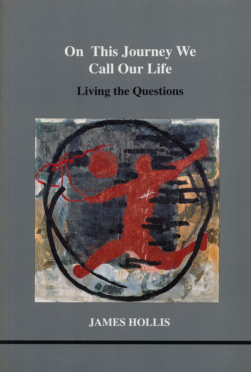 On This Journey We Call Our Life Living the Questions. James Hollis.