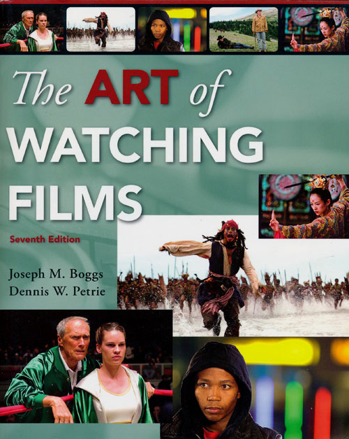 The Art of Watching Films Seventh Edition. Joseph M. Boggs, Dennis W. Petrie.