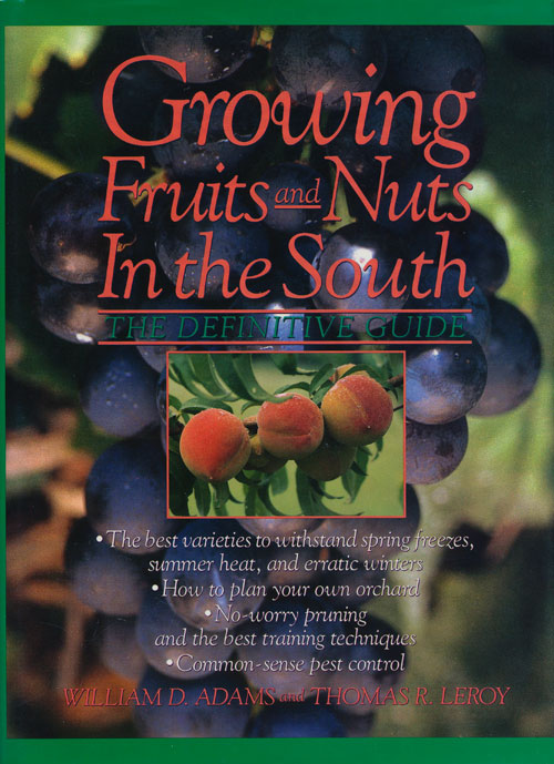 Growing Fruits and Nuts in the South The Definitive Guide. William D. Adams, Thomas R. Leroy.