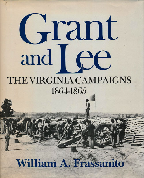 Grant and Lee The Virginia Campaigns 1864-1865. William A. Frassanito.