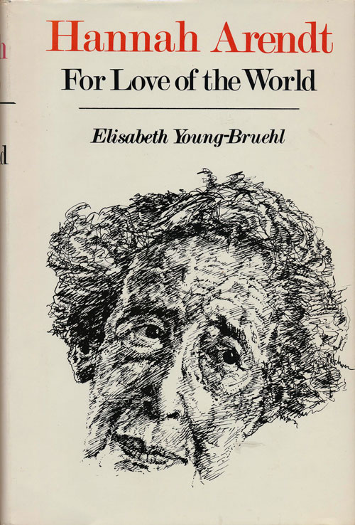 Hannah Arendt For Love of the World. Elisabeth Young-Bruehl.