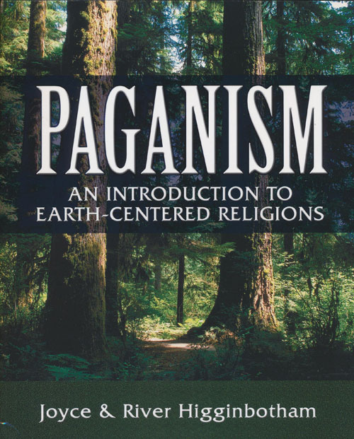 Paganism An Introduction to Earth-Centered Religions. Joyce Higginbotham, River Higginbotham.