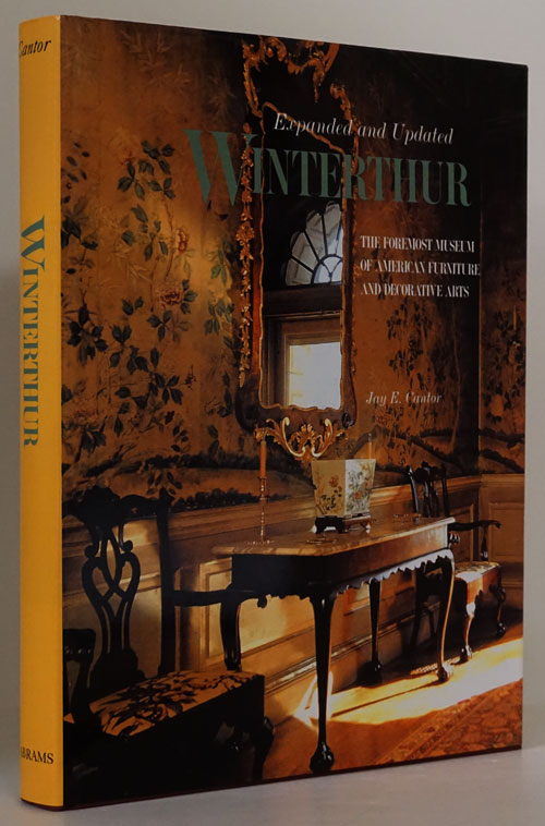 Winterthur The Foremost Museum of American Furniture and Decorative Arts. Jay E. Cantor.