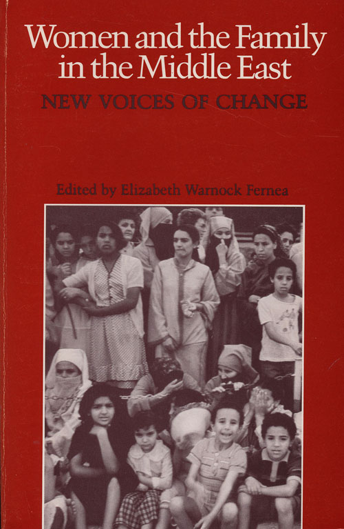 Women and the Family in the Middle East New Voices of Change. Elizabeth Warnock Fernea.