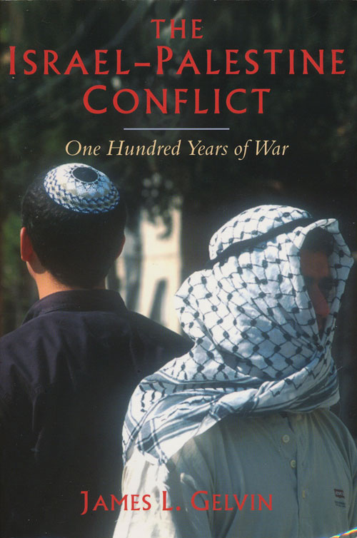 The Israel-Palestine Conflict One Hundred Years of War. James L. Gelvin.