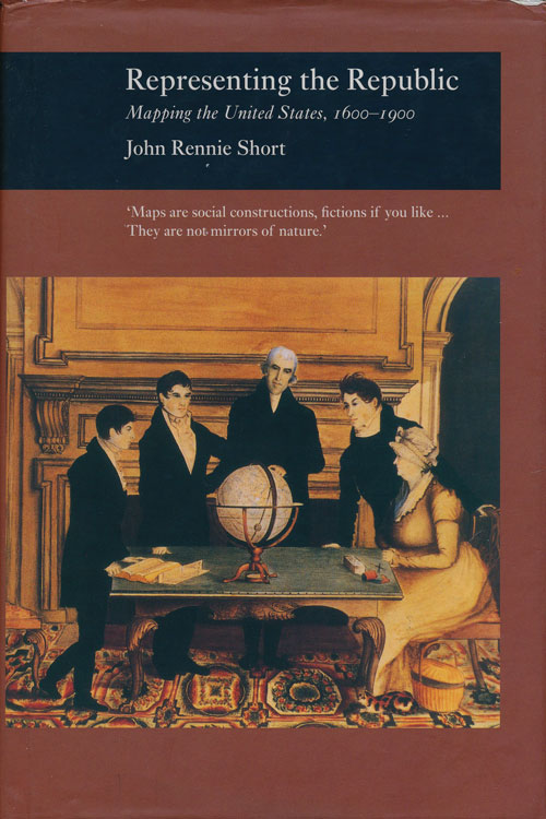 Representing the Republic Mapping the United States, 1600-1900. John Rennie Short.