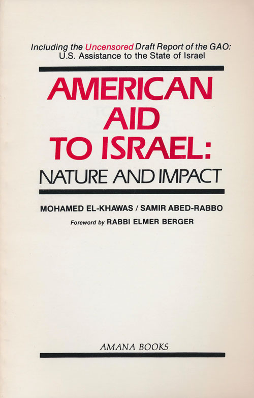 American Aid to Israel: Nature and Impact Including the Uncensored Draft Report of the GAO: U. S. Assistance to the State of Israel. Mohamed El-Khawas, Samir Abed-Rabbo.