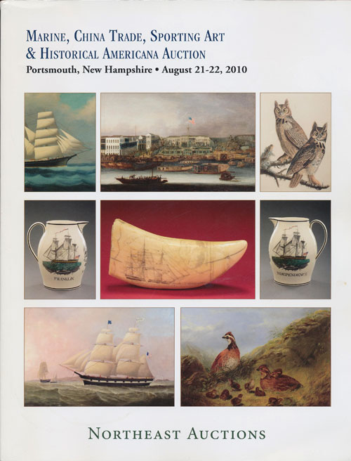 Northeast Auctions: Marine, China Trade, Sporting Art & Historical Americana Auction Saturday-Sunday, August 21-22, 2010 Treadwell Mansion, 93 Pleasant St. Portsmouth, NH. Ronald Bourgeault.