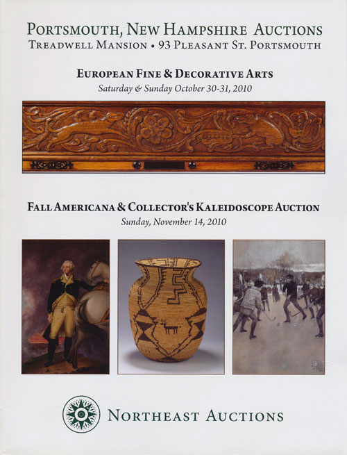 Northeast Auctions: 2010 Portsmouth, New Hampshire Fall Acution European Fine & Decorative Arts Saturday & Sunday October 30-31, 2010 Fall Americana & Collector's Kaleidoscope Auction Sunday, November 14, 2010. Ronald Bourgeault.