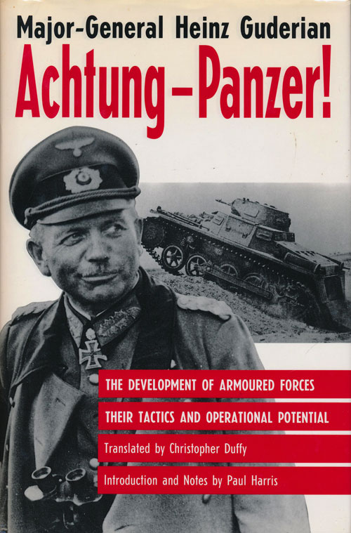 Achtung-Panzer! The Development of Armoured Forces, Their Tactics and Operational Potential. Heinz Guderian.