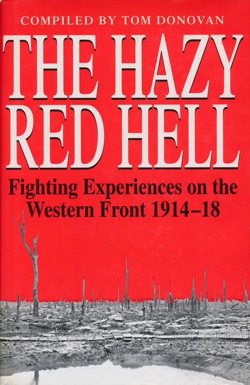 The Hazy Red Hell Fighting Experiences on the Western Front 1914-18. Tom Donovan.