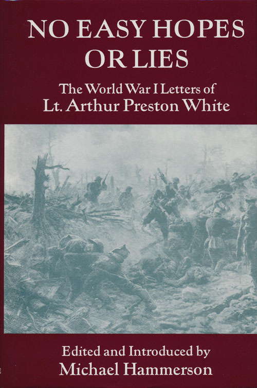 No Easy Hopes or Lies The World War I Letters of Lt. Arthur Preston White. Arthur Preston White, Michael Hammerson.