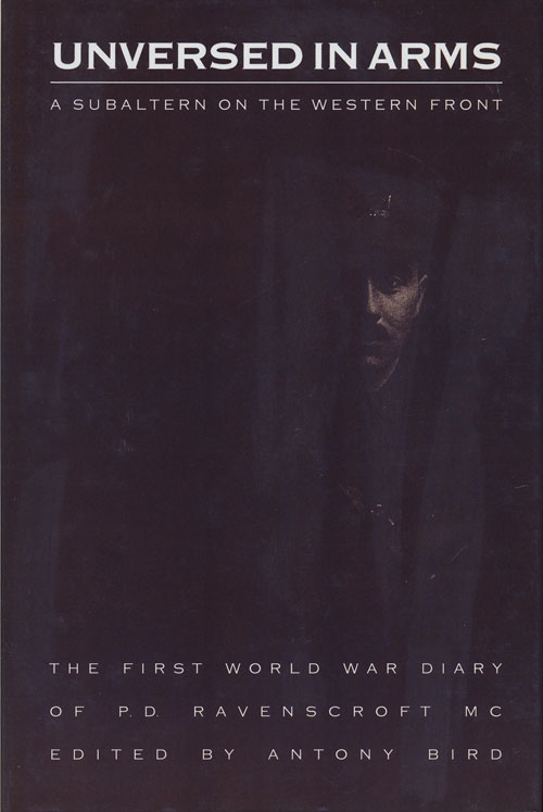 Unversed in Arms A Subaltern on the Western Front. Antony Bird.