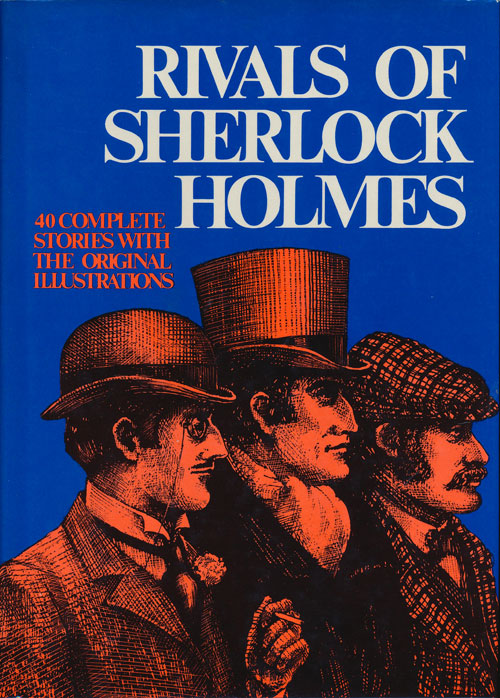 Rivals of Sherlock Holmes 40 Complete Stories with the Original Illustrations. Alan K. Russell.