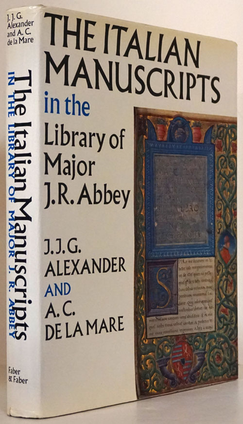 The Italitan Manuscripts in the Library of Major J. R. Abbey. J. J. G. Alexander, A. C. De La Mare.