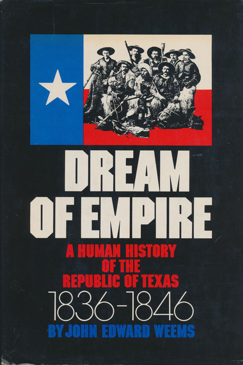 Dream of Empire A Human History of the Republic of Texas 1836-1846. John Edward Weems, Jane Weems.