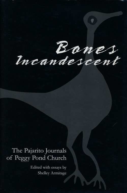 Bones Incandescent The Pajarito Journals of Peggy Pond Church. Peggy Pond Church, Shelley Armitage.