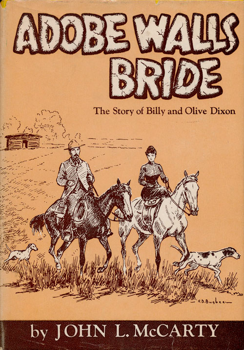 Adobe Walls Bride The Story of Billy and Olive Dixon by John L  McCarty on  Good Books in the Woods