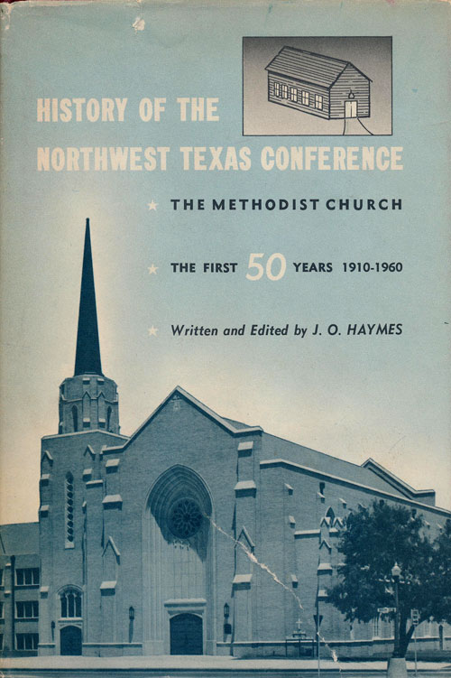 History of the Northwest Texas Conference The First 50 Years...1910-1960. J. O. Haymes.