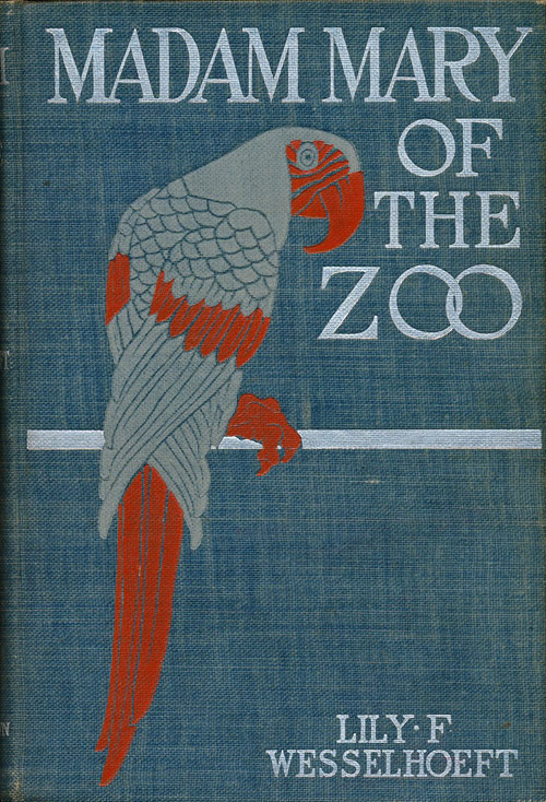 Madam Mary of the Zoo. Lily F. Wesselhoeft.