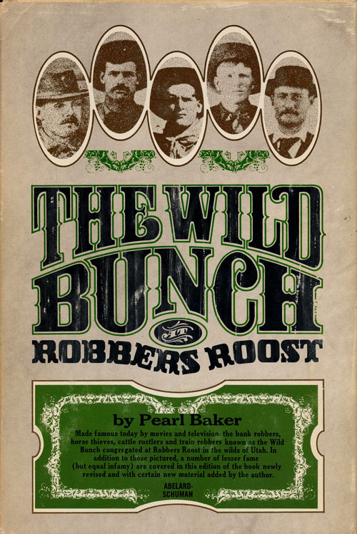 The Wild Bunch At Robbers Roost Completely Revised and Certain New Material Added by the Author. Pearl Baker.