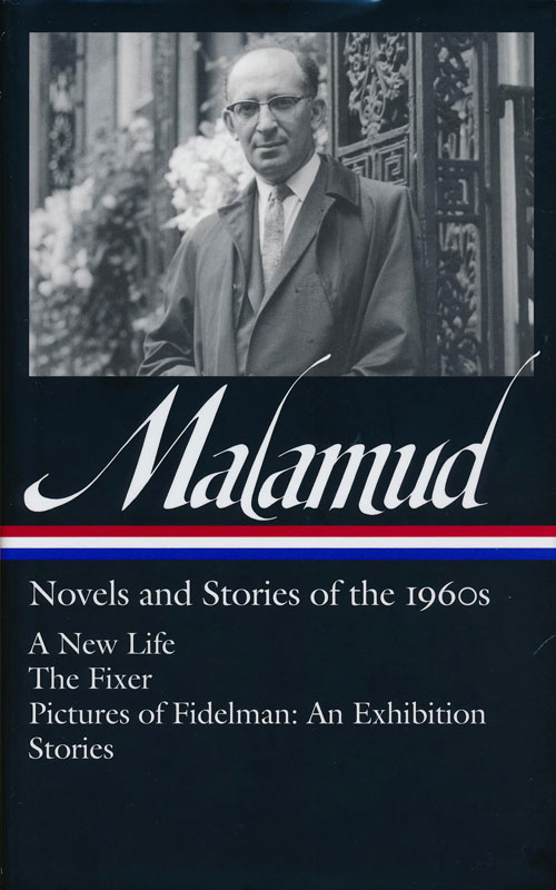 Novels and Stories of the 1960s: a New Life, the Fixer, Pictures of Fidelman: an Exhibition, Ten Stories. Bernard Malamud.