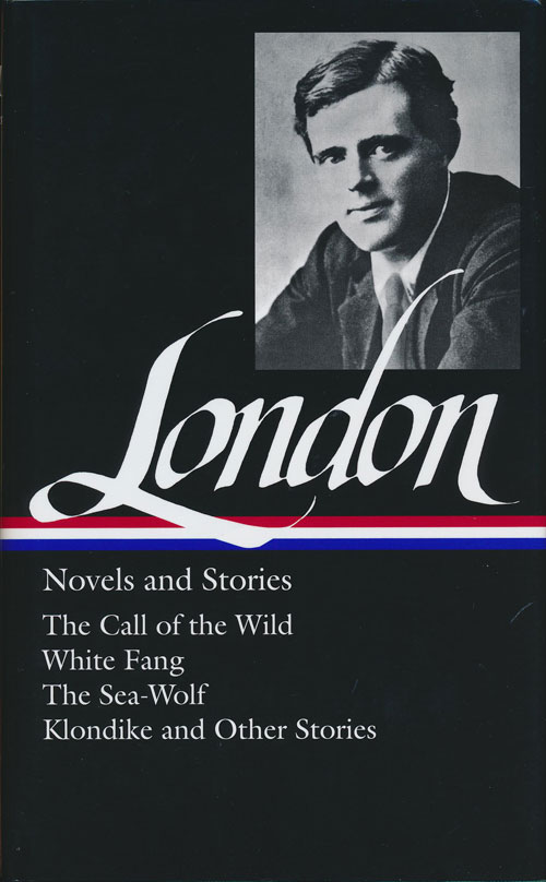 Novels & Stories: the Call of the Wild, White Fang, the Sea-Wolf, Klondike and Other Stories. Jack London.