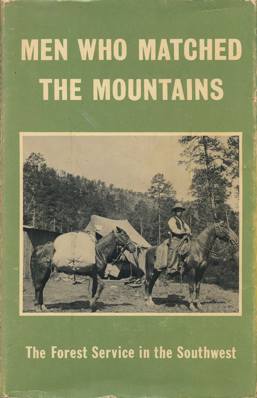 Men Who Matched the Mountains The Forest Service in the Southwest. Edwin Tucker, George Fitzpatrick.