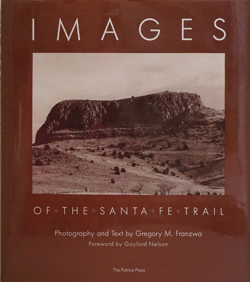 Images of the Santa Fe Trail. Gregory M. Franzwa.