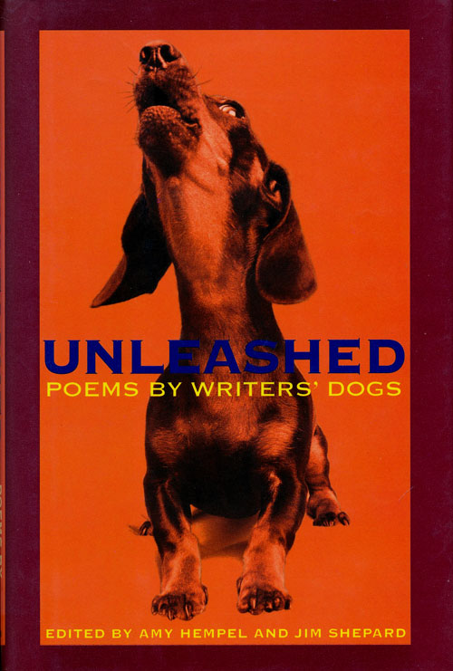 Unleashed Poems by Writers' Dogs. Amy Hempel, Jim Shepard.