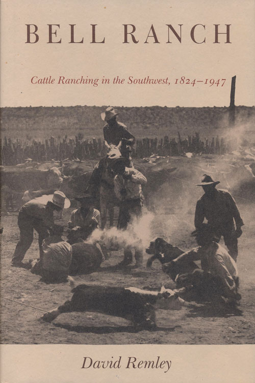 Bell Ranch Cattle Ranching in the Southwest, 1824-1947. David Remley.