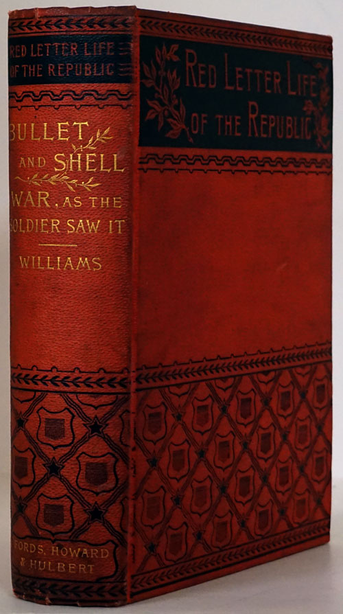 Bullet and Shell War As the Soldier Saw It: Camp, March, and Picket; Battlefield and Bivouac; Prison and Hospital. Geo F. Williams.