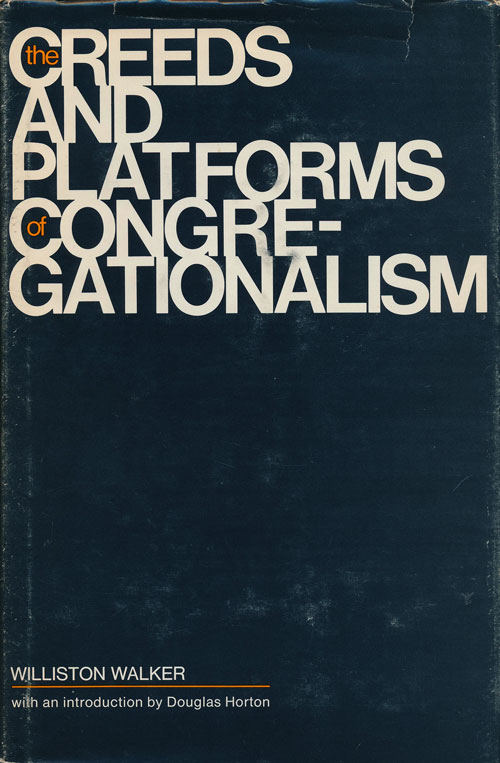 The Creeds and Platforms of Congregationalism. Williston Walker.