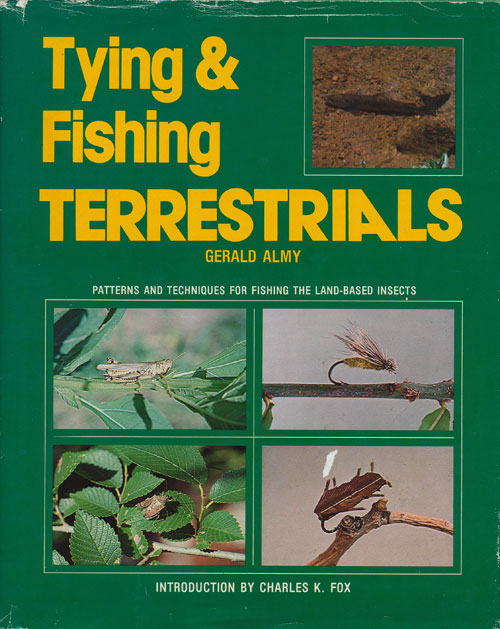 Tying & Fishing Terrestrials Patterns and Techniques for Fishing the Land-Based Insects. Gerald Almy.