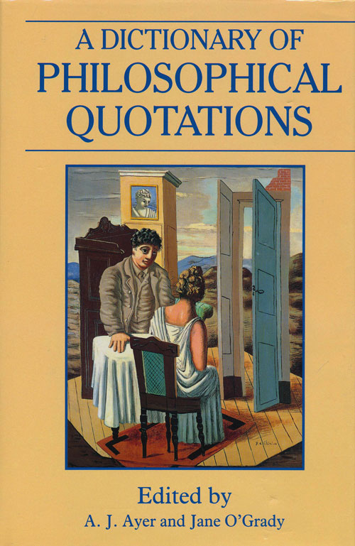 A Dictionary of Philosophical Quotations. A. J. Ayer, Jane O'Grady.