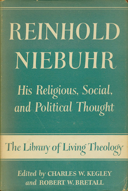 Reinhold Niebuhr His Religious, Social, and Political Thought. Charles W. Kegley, Robert W. Bretall.