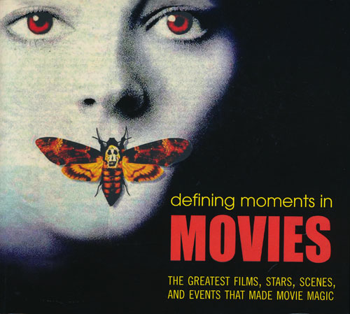 Defining Moments in Movies The Greatest Films, Stars, Scenes, and Events That Made Movie Magic. Chris Fujiwara.