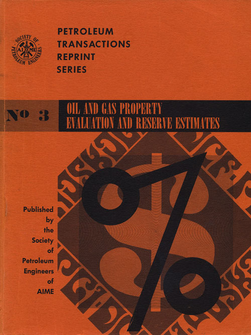 Oil and Gas Property Evaluation and Reserve Estimates Number 3 of the Petroleum Transactions Reprint Series. J. M. Campbell, Chairman.
