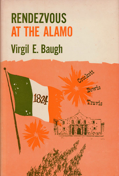 Rendezvous At the Alamo Highlights in the Lives of Bowie, Crockett, and Travis. Virgil E. Baugh.