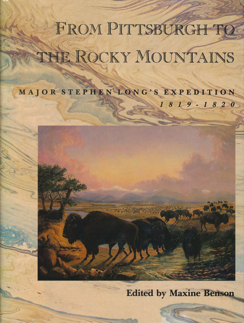From Pittsburgh to the Rocky Mountains Major Stephen Long's Expedition 1819-1820. Maxine Benson.