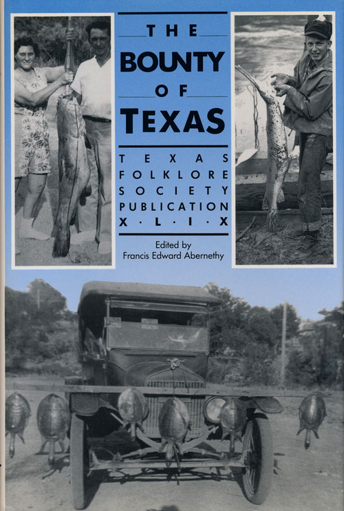 The Bounty of Texas Texas Folklore Society Publication XLIX. Francis Edward Abernethy.