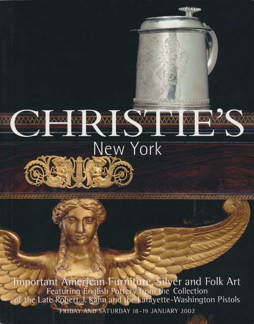 Important American Furniture, Silver and Folk Art: Featuring English Pottery from the Collection of the Late Robert J. Kahn and the Lafayette-Washington Pistols; Friday and Saturday 18-19 January 2002. Christie's.