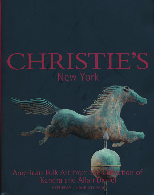 American Folk Art from the Collection of Kendra and Allan Daniel; Saturday 20 January 2001. Sale # 9686. Christie's.