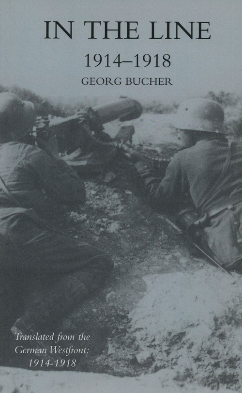 In the Line 1914-1918 Translated from the German Westfront: 1914-1918. Georg Bucher.