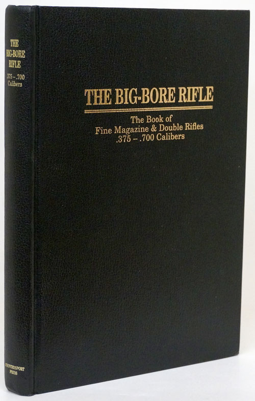 Big-Bore Rifle the Book of Fine Magazine and Double Rifles .375 - .700 Calibers. Michael McIntosh.