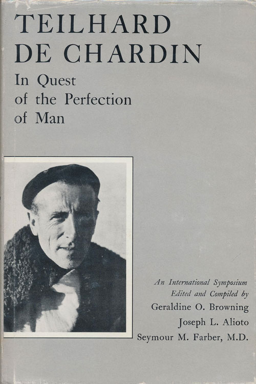 Teilhard De Chardin: in the Quest of the Perfection of Man. Geraldine Browning, Joseph Alioto, Seymour Farber.