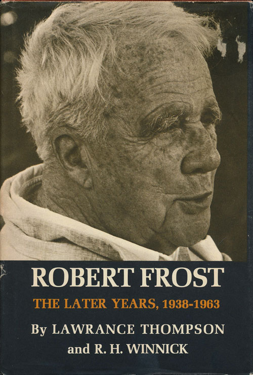 Robert Frost The Later Years, 1938-1963. Lawrance Thompson, R. H. Winnick.