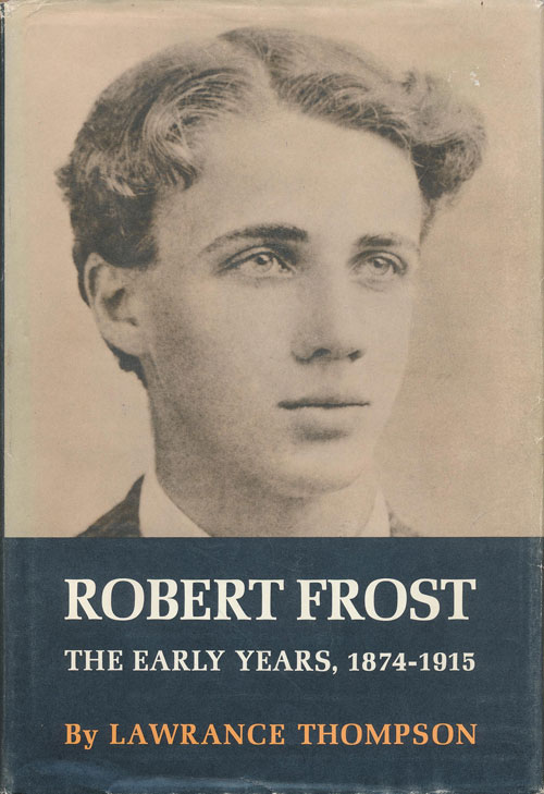 Robert Frost The Early Years, 1874-1915. Lawrance Thompson.