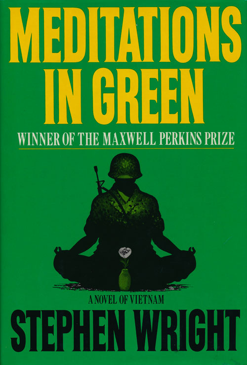 Meditations in Green A Novel of Vietnam, Winner of the Maxwell Perkins Prize. Stephen Wright.